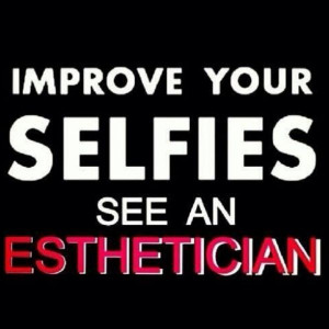 Improve your selfies - see an Esthetician