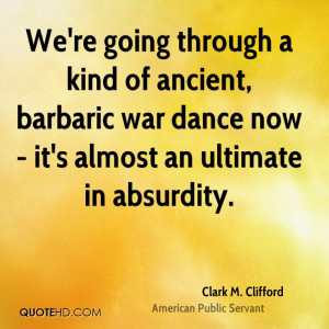 We're going through a kind of ancient, barbaric wa by Clark M ...