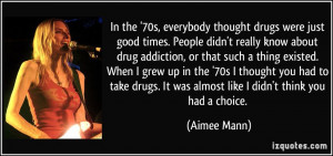 drugs were just good times. People didn't really know about drug ...