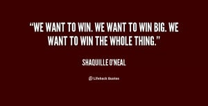 quote-Shaquille-ONeal-we-want-to-win-we-want-to-96675.png