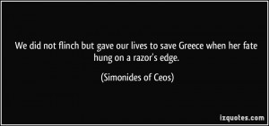 ... save Greece when her fate hung on a razor's edge. - Simonides of Ceos