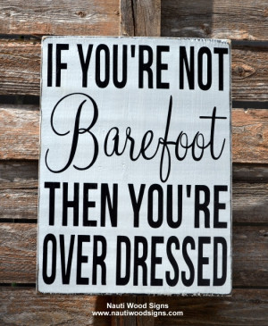 Sign Beach Quotes On Wood If You're Not Barefoot Overdressed Lake ...