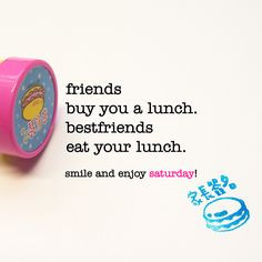 friends buy you a lunch. bestfriends eat your lunch. saturday quote ...