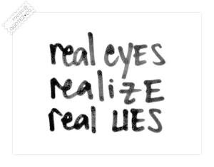 Real Eyes Realize Real Lies Quote Very true, people catch on to lies ...