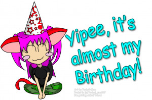 Yipee, It's almost my birthday! :D by Youkai_exe807