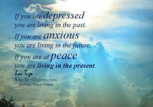 If you are depressed you are living in the past life quote