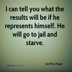 ... will be if he represents himself. He will go to jail and starve