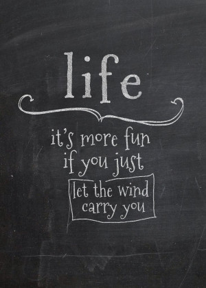 Life: it's more fun if you just let the wind carry you.