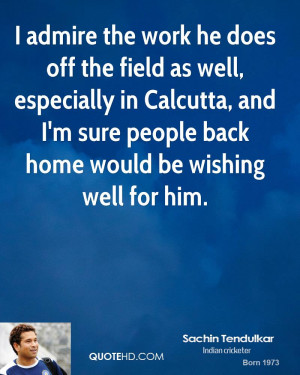File Name : sachin-tendulkar-quote-i-admire-the-work-he-does-off-the ...