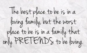in a loving family but the worst place to be is in a family that only ...