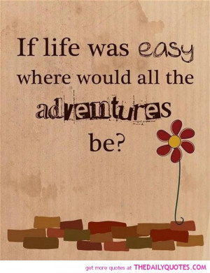 if-life-was-easy-where-adventures-be-quotes-sayings-pictures.jpg