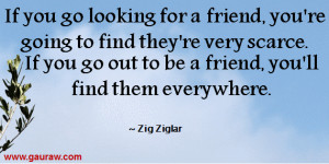 If you go looking for a friend, you're going to find they're very ...