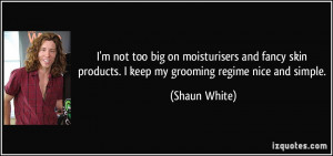 quote-i-m-not-too-big-on-moisturisers-and-fancy-skin-products-i-keep ...