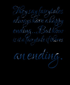... have a happy ending...But how is it a fairytale if theres an ending