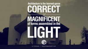 in the light. - Le Corbusier Architecture Quotes by Famous Architects ...