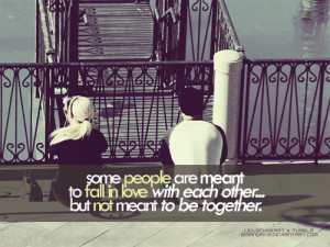 ... with each other,but not meant to be together ~ Being In Love Quote