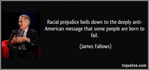 Racial prejudice boils down to the deeply anti- American message that ...