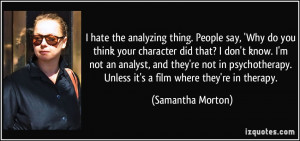 quote-i-hate-the-analyzing-thing-people-say-why-do-you-think-your ...