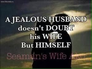 jealous husband doesn't doubt his wife but himself.
