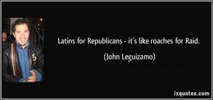 Latins For Republicans Its Like Roaches Raid John Leguizamo