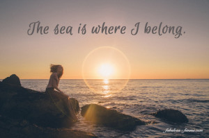 The sea is where I belong - Ocean Quote