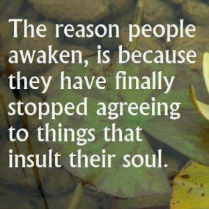 The reason people awaken, is because they have finally stopped ...