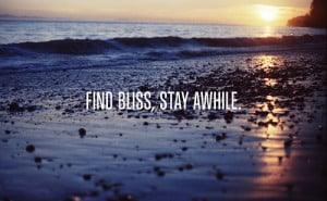 Find bliss stay awhile