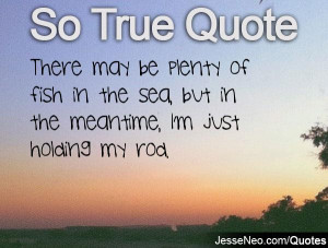 Plenty of Fish in the Sea Quotes
