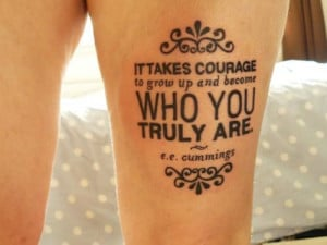 This typography tattoo uses a quote from EE Cummings, It takes courage ...