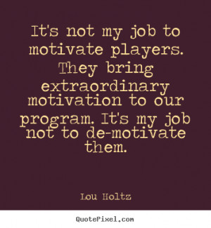 Diy picture quotes about motivational - It's not my job to motivate ...