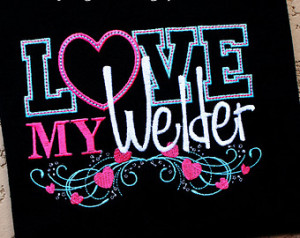 LOVE My Welder with Heart Custom Em broidered Adult or Kids Shirt or ...
