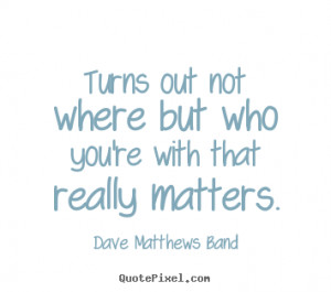 best friendship quote from dave matthews band create friendship quote ...