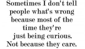 ... -of-theyre-just-being-curiousnot-because-they-care-friendship-quote