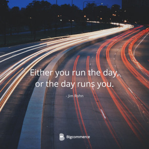 """Jim Rohn: """"Either you run the day, or the day runs you."""""""