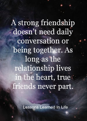 ... long as the relationship lives in the heart, true friends never part