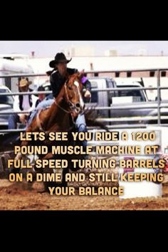 ... barrel racing is not as good as any of the other rodeo events.Enough