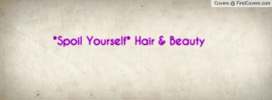 Spoil Yourself* Hair & Beauty Profile Facebook Covers