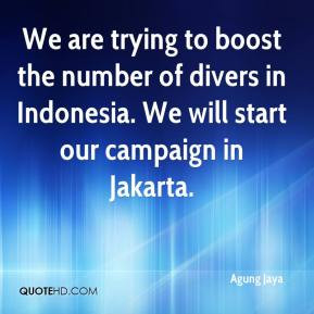 Jaya - We are trying to boost the number of divers in Indonesia. We ...