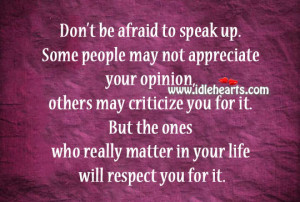 ... Afraid, Appreciate, Life, May, Opinion, People, Respect, Speak, Will