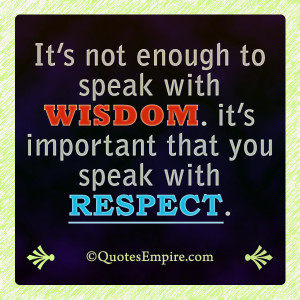 It's not enough to speak with wisdom. it's important that you ...