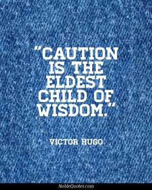 Caution is the eldest child of wisdom.