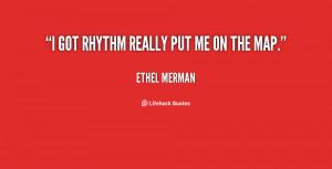 quote-Ethel-Merman-i-got-rhythm-really-put-me-on-25730.png