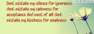 My Kindness For Weakness ~ Quotes Dont Mistake Kindness For Weakness ...