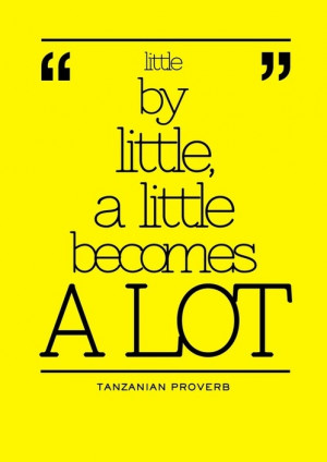 Little by little, a little becomes a lot. ~ #quote #success #strength ...