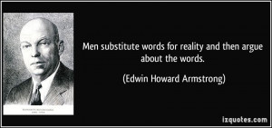 Men substitute words for reality and then argue about the words ...