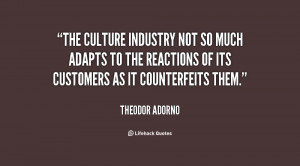 The culture industry not so much adapts to the reactions of its ...