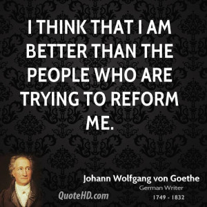 think that I am better than the people who are trying to reform me.