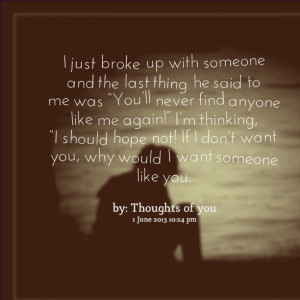"""just broke up with someone and the last thing he said to me was """"you ..."""