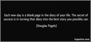 Each new day is a blank page in the diary of your life. The secret of ...