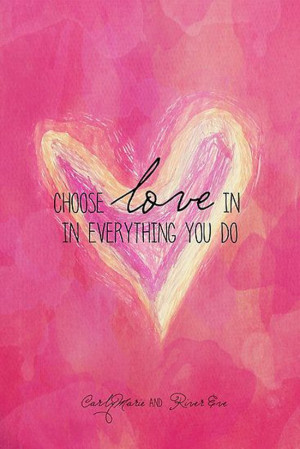 choose-love-everything-you-do-life-quotes-sayings-pictures.jpg